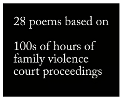 28 poems based on 100s of hours of family violence court proceedings