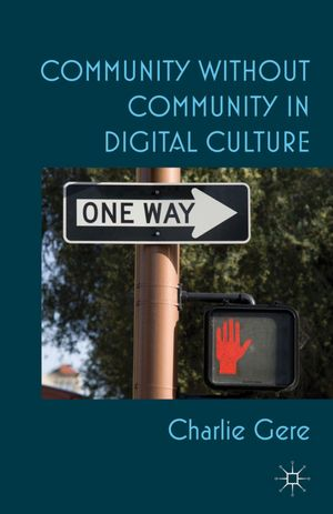 Community without Community in Digital Culture [Hardcover]. Dr Charlie Gere. Palgrave Macmillan (2012) http://www.barnesandnoble.com/w/community-without-community-in-digital-culture-charlie-gere/1110025572 See on Amazon.