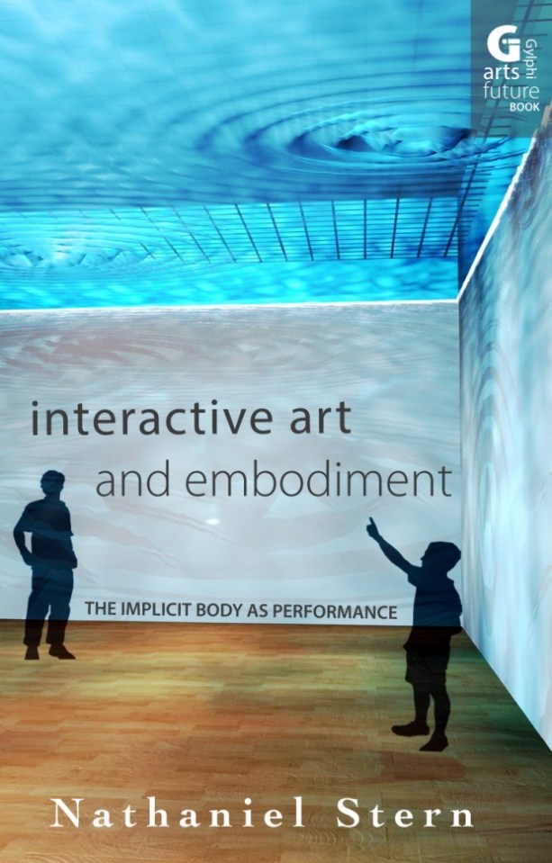 Interactive Art and Embodiment: The Implicit Body as Performance Book by Nathaniel Stern
